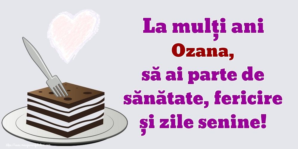 Felicitari de zi de nastere - La mulți ani Ozana, să ai parte de sănătate, fericire și zile senine!