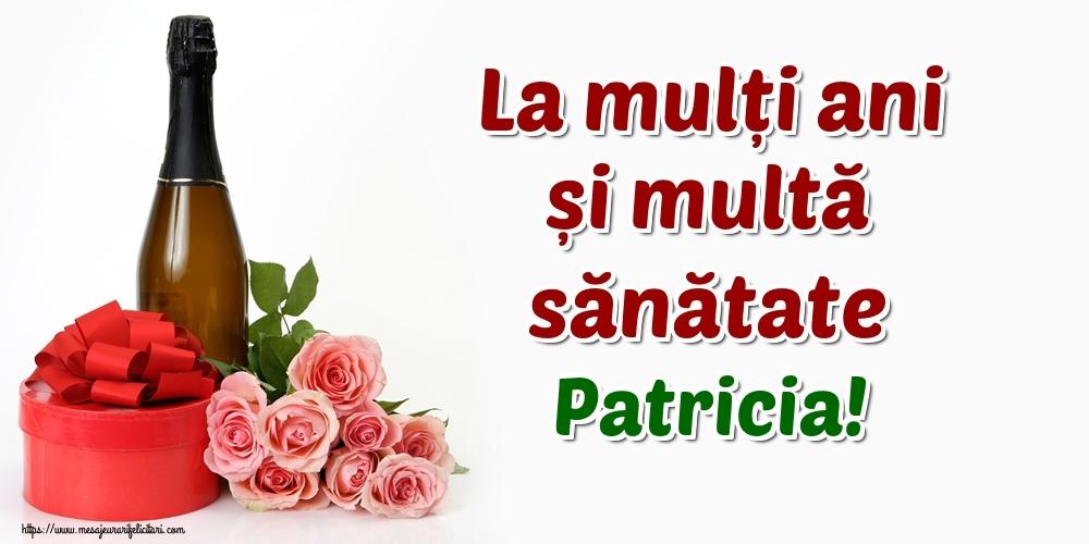 Felicitari de zi de nastere - La mulți ani și multă sănătate Patricia!