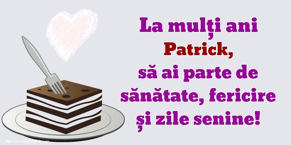 Felicitari de zi de nastere - La mulți ani Patrick, să ai parte de sănătate, fericire și zile senine!