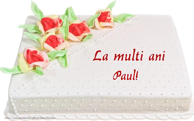Felicitari de zi de nastere - La multi ani Paul! - Tort