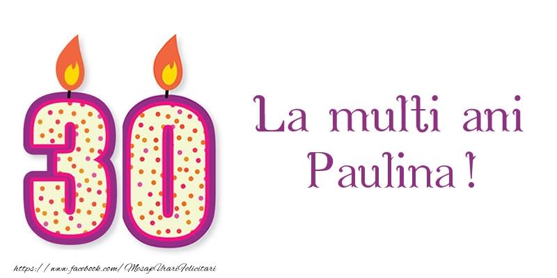 Felicitari de zi de nastere - La multi ani Paulina! 30 de ani