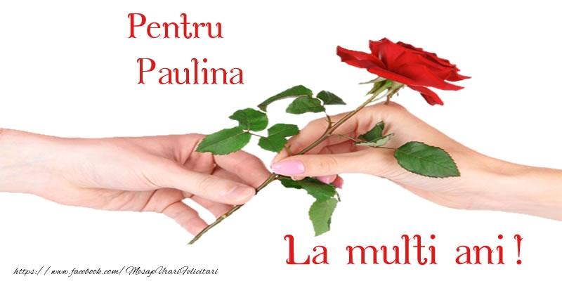 Felicitari de zi de nastere - Pentru Paulina La multi ani!