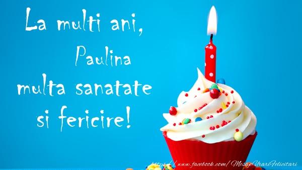 Felicitari de zi de nastere - La multi ani Paulina, multa sanatate si fericire!
