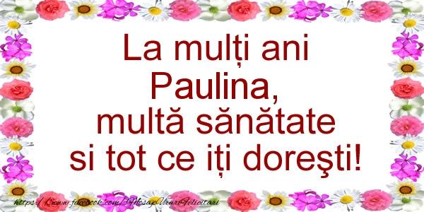 Felicitari de zi de nastere - La multi ani Paulina, multa sanatate si tot ce iti doresti!