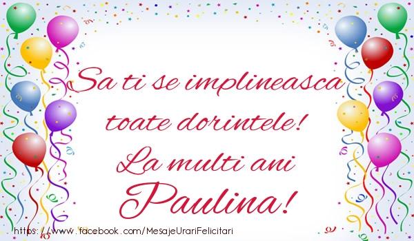Felicitari de zi de nastere - Sa ti se implineasca toate dorintele! La multi ani Paulina!