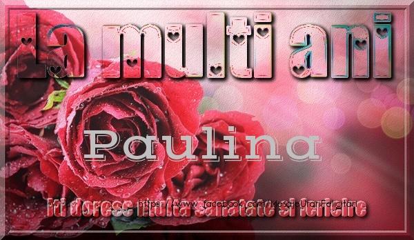 Felicitari de zi de nastere - La multi ani Paulina iti doresc multa sanatate si fericire