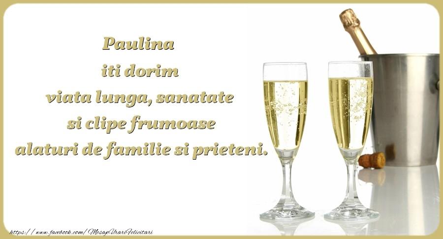 Felicitari de zi de nastere - Paulina iti dorim viata lunga, sanatate si clipe frumoase alaturi de familie si prieteni. Cu drag