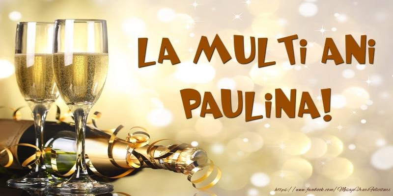 Felicitari de zi de nastere - Sampanie - La multi ani, Paulina!