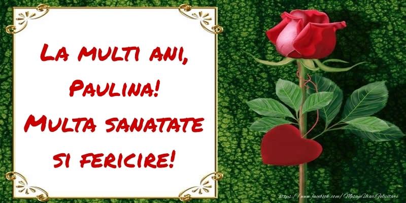 Felicitari de zi de nastere - La multi ani, Multa sanatate si fericire! Paulina
