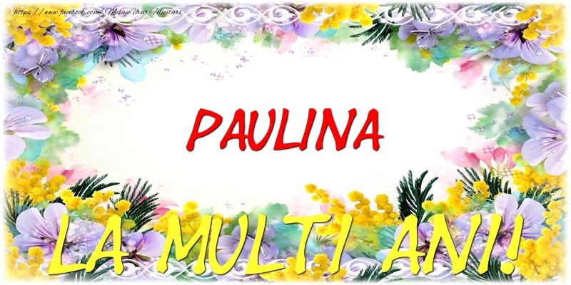 Felicitari de zi de nastere - Paulina La multi ani!