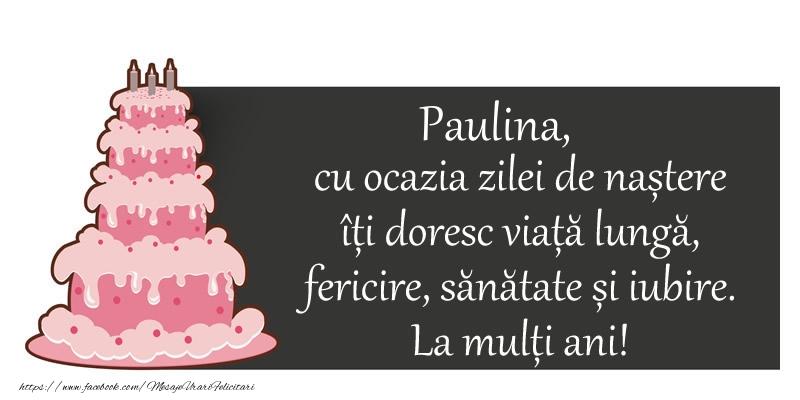 Felicitari de zi de nastere - Paulina, cu ocazia zilei de nastere iti doresc viata lunga,  fericire, sanatate si iubire.  La multi ani!