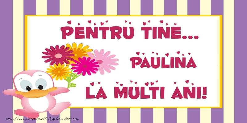 Felicitari de zi de nastere - Pentru tine... Paulina La multi ani!