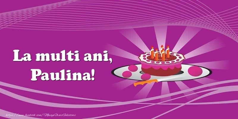 Felicitari de zi de nastere - La multi ani, Paulina! Tort