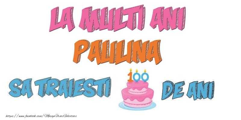 Felicitari de zi de nastere - La multi ani, Paulina! Sa traiesti 100 de ani!
