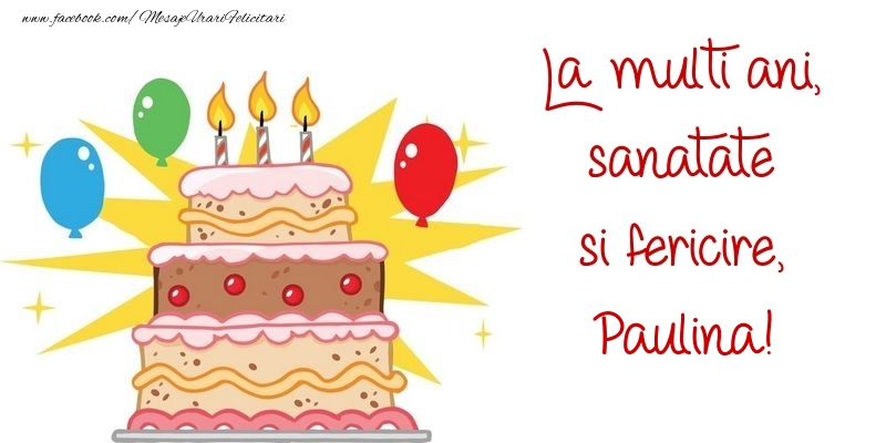 Felicitari de zi de nastere - La multi ani, sanatate si fericire, Paulina
