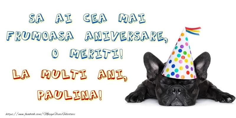 Felicitari de zi de nastere - Sa ai cea mai frumoasa aniversare, o meriti!La multi ani, Paulina!