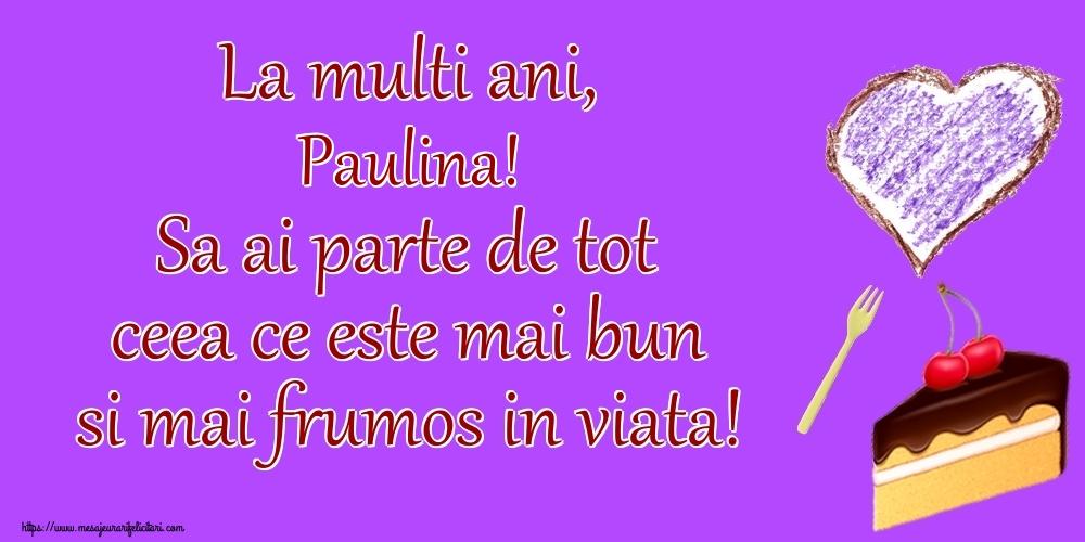 Felicitari de zi de nastere - La multi ani, Paulina! Sa ai parte de tot ceea ce este mai bun si mai frumos in viata!