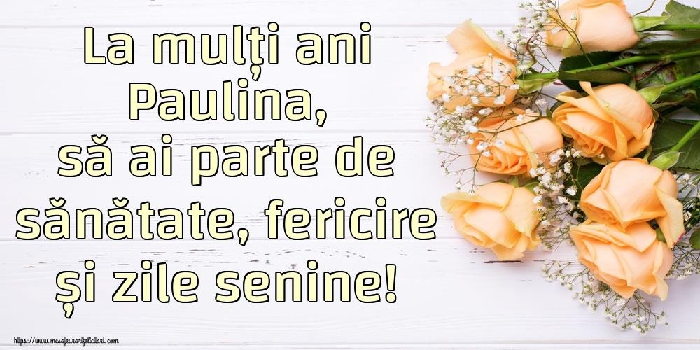Felicitari de zi de nastere - La mulți ani Paulina, să ai parte de sănătate, fericire și zile senine!