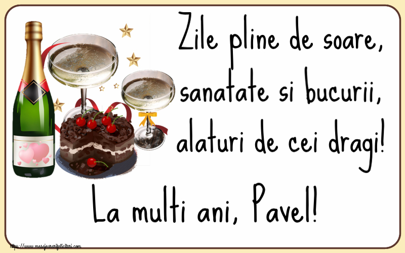 Felicitari de zi de nastere - Zile pline de soare, sanatate si bucurii, alaturi de cei dragi! La multi ani, Pavel!