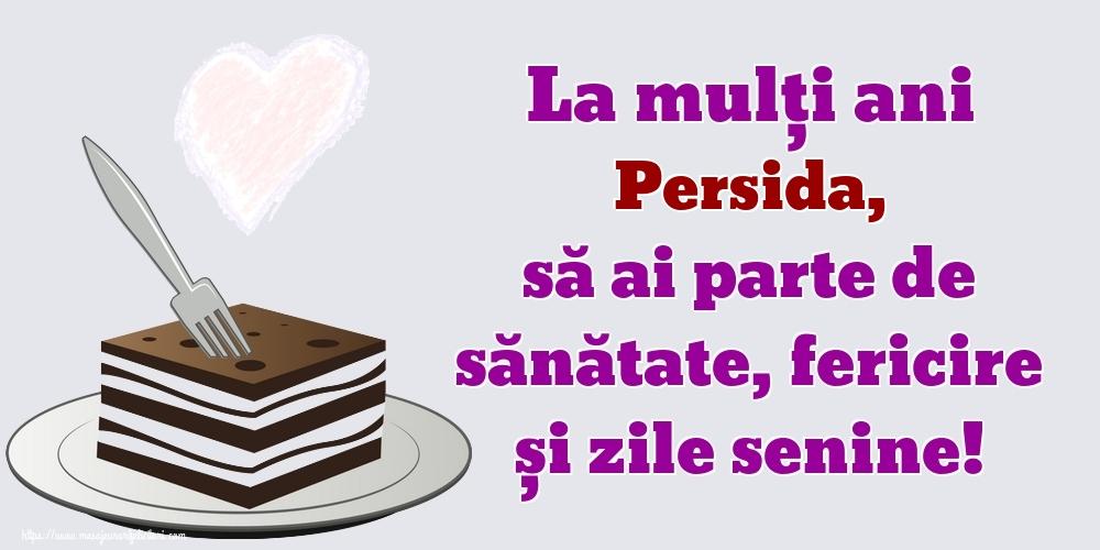 Felicitari de zi de nastere - La mulți ani Persida, să ai parte de sănătate, fericire și zile senine!