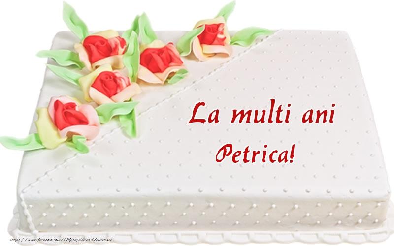 Felicitari de zi de nastere - La multi ani Petrica! - Tort