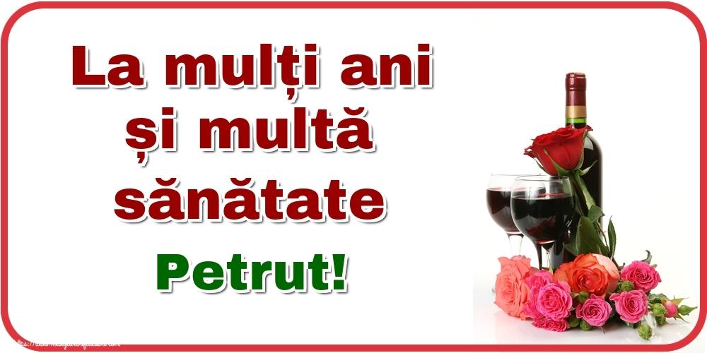 Felicitari de zi de nastere - La mulți ani și multă sănătate Petrut!