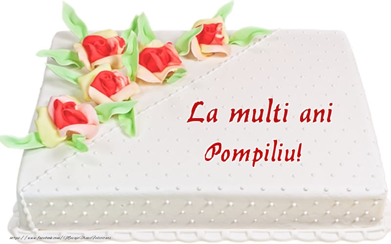 Felicitari de zi de nastere - La multi ani Pompiliu! - Tort