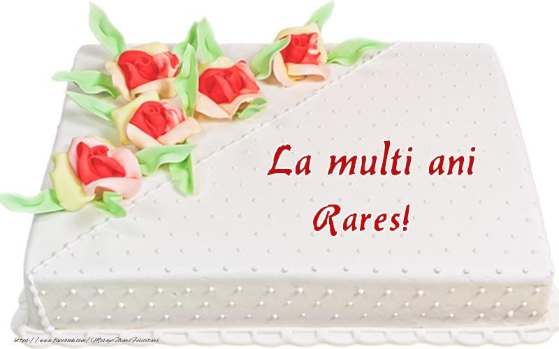 Felicitari de zi de nastere - La multi ani Rares! - Tort