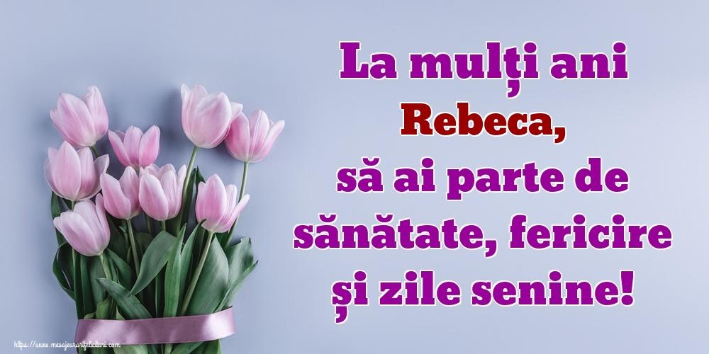 Felicitari de zi de nastere - La mulți ani Rebeca, să ai parte de sănătate, fericire și zile senine!