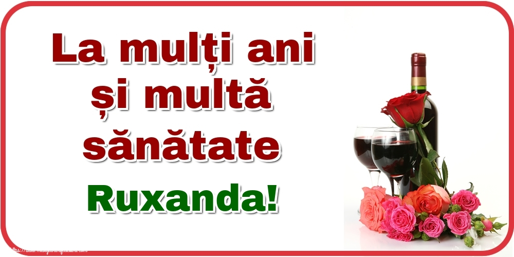 Felicitari de zi de nastere - La mulți ani și multă sănătate Ruxanda!