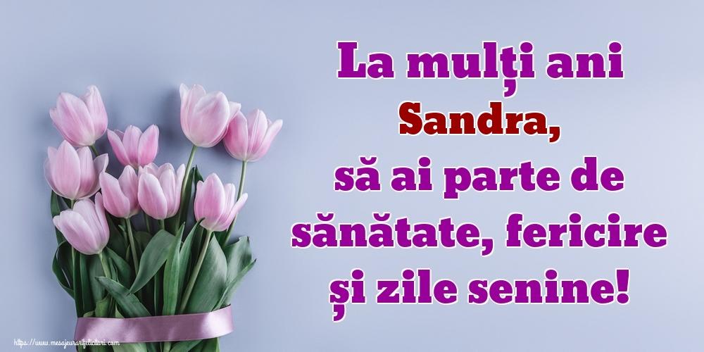 Felicitari de zi de nastere - La mulți ani Sandra, să ai parte de sănătate, fericire și zile senine!
