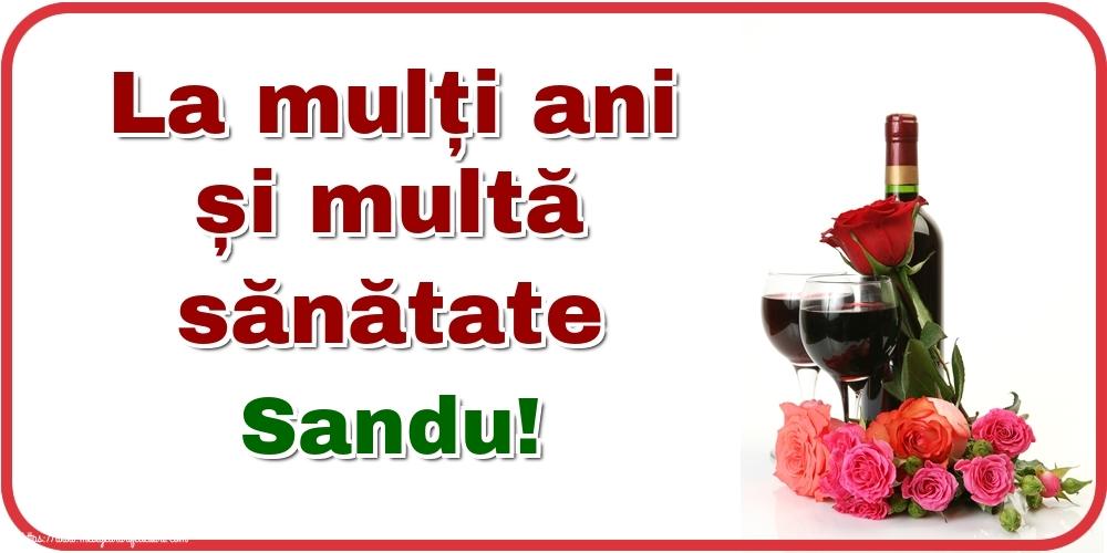 Felicitari de zi de nastere - La mulți ani și multă sănătate Sandu!