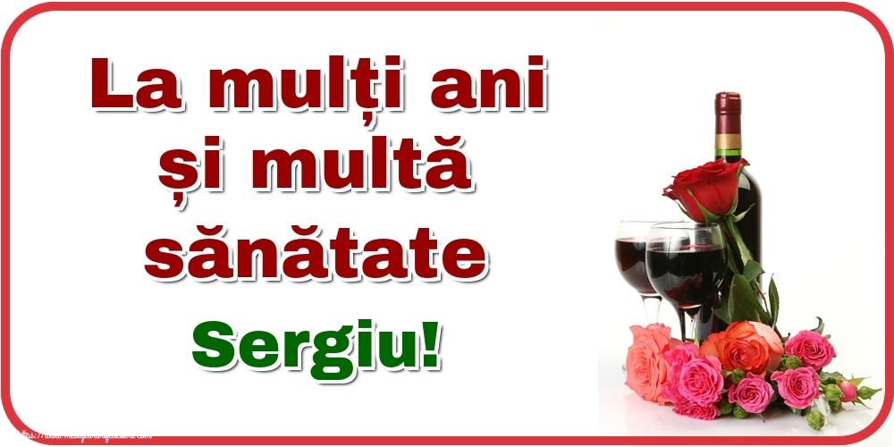 Felicitari de zi de nastere - La mulți ani și multă sănătate Sergiu!