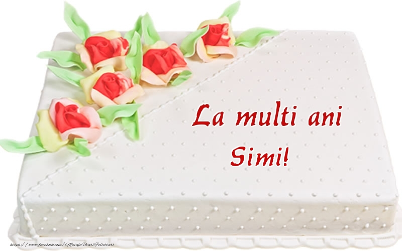 Felicitari de zi de nastere - La multi ani Simi! - Tort