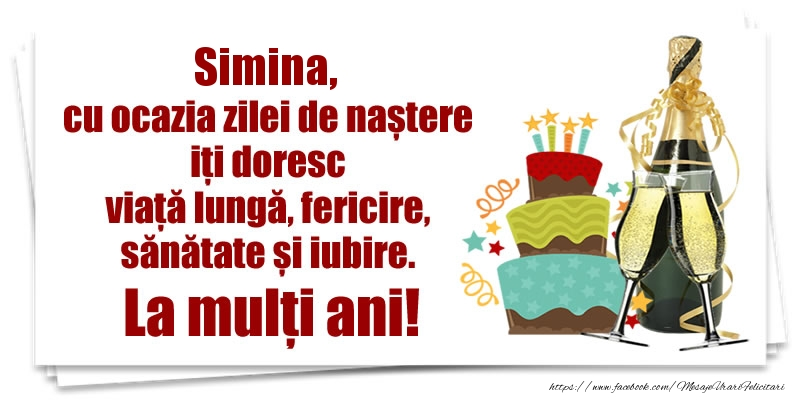 Felicitari de zi de nastere - Simina, cu ocazia zilei de naștere iți doresc viață lungă, fericire, sănătate si iubire. La mulți ani!