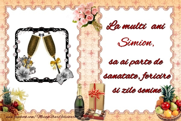 Felicitari de zi de nastere - La multi ani Simion, sa ai parte de sanatate, fericire si zile senine.