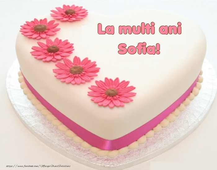 Felicitari de zi de nastere - La multi ani Sofia! - Tort