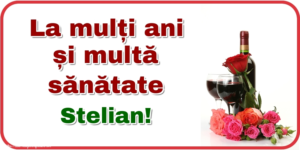 Felicitari de zi de nastere - La mulți ani și multă sănătate Stelian!