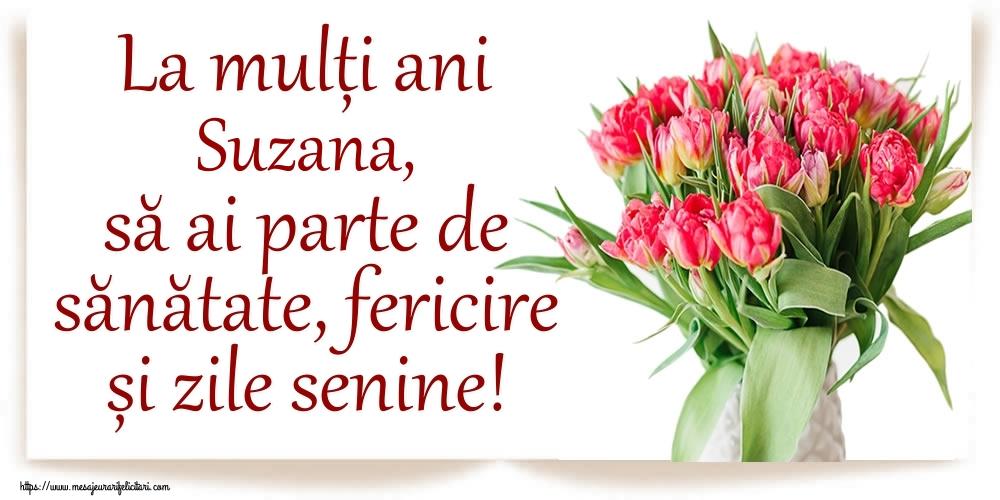 Felicitari de zi de nastere - La mulți ani Suzana, să ai parte de sănătate, fericire și zile senine!