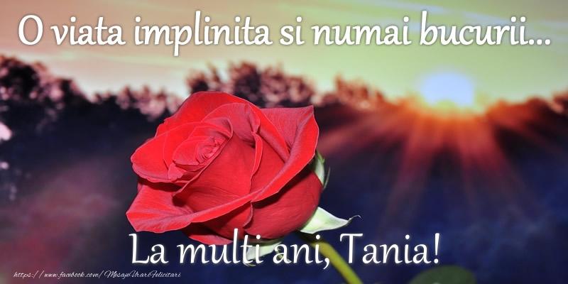 Felicitari de zi de nastere - O viata implinita si numai bucurii... La multi ani Tania!