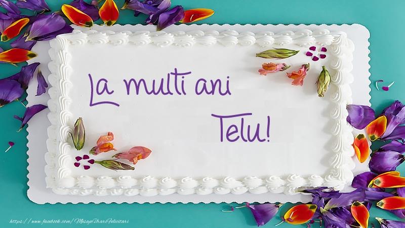 Felicitari de zi de nastere - Tort La multi ani Telu!