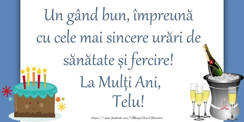 Felicitari de zi de nastere - Un gând bun, împreună cu cele mai sincere urări de sănătate și fercire! La Mulți Ani, Telu!