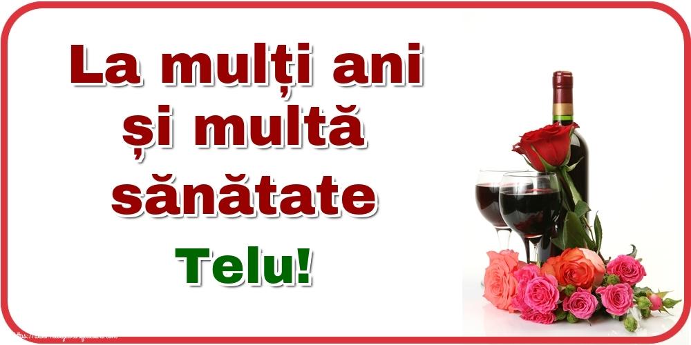 Felicitari de zi de nastere - La mulți ani și multă sănătate Telu!