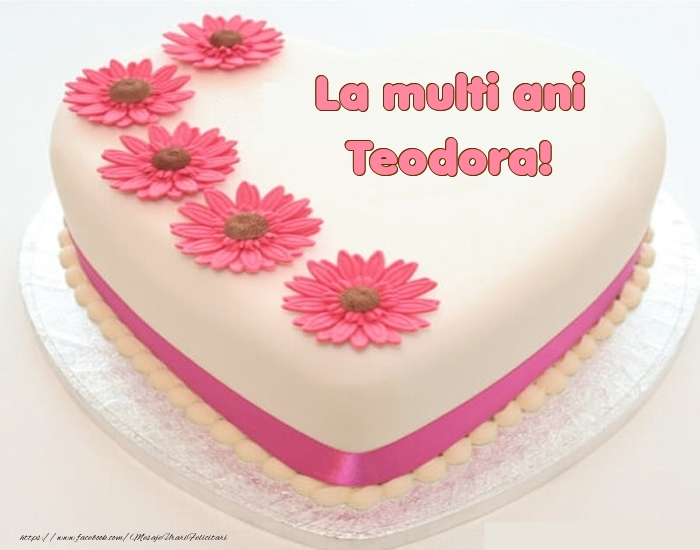 Felicitari de zi de nastere - La multi ani Teodora! - Tort