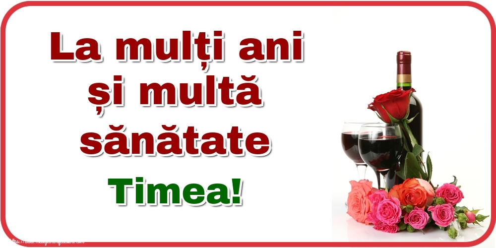 Felicitari de zi de nastere - La mulți ani și multă sănătate Timea!