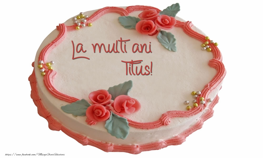 Felicitari de zi de nastere - La multi ani Titus!