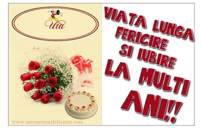 Felicitari de zi de nastere - viata lunga, fericire si iubire. La multi ani, Uta