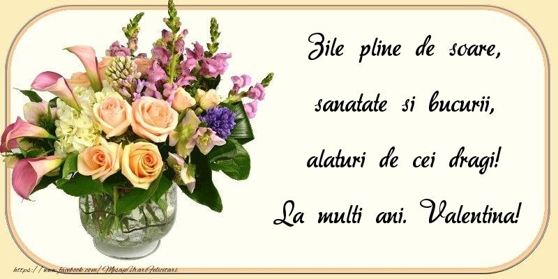Felicitari de zi de nastere - Zile pline de soare, sanatate si bucurii, alaturi de cei dragi! Valentina