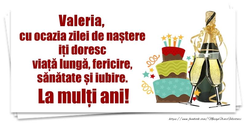 Felicitari de zi de nastere - Valeria, cu ocazia zilei de naștere iți doresc viață lungă, fericire, sănătate si iubire. La mulți ani!