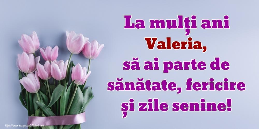 Felicitari de zi de nastere - La mulți ani Valeria, să ai parte de sănătate, fericire și zile senine!